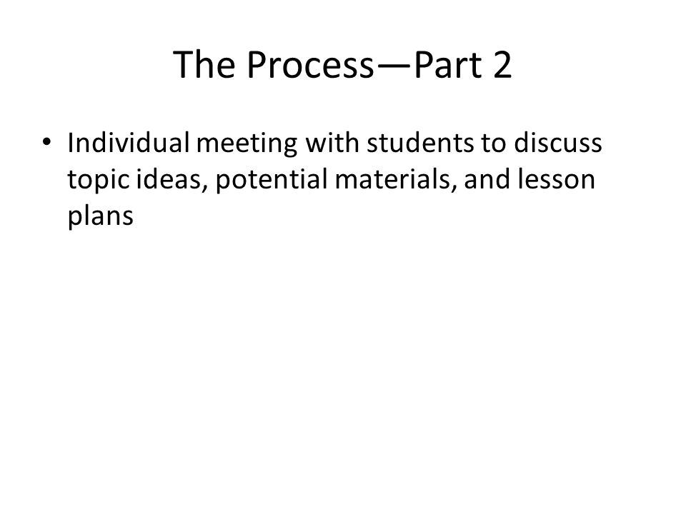 Individual meeting with students to discuss topic ideas, potential materials, and lesson plans