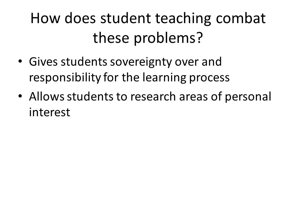How does student teaching combat these problems.