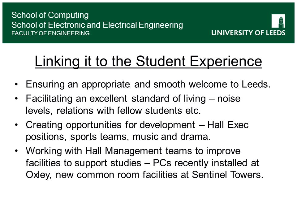 School of Computing School of Electronic and Electrical Engineering FACULTY OF ENGINEERING Linking it to the Student Experience Ensuring an appropriate and smooth welcome to Leeds.