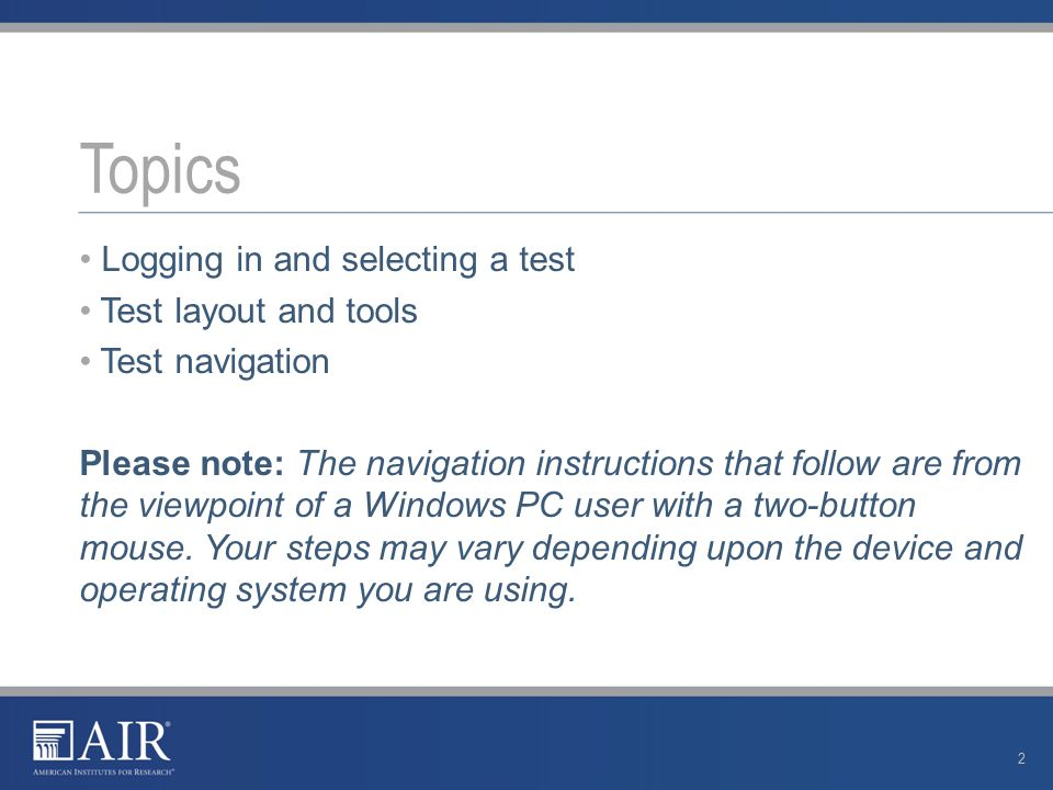 Logging in and selecting a test Test layout and tools Test navigation Please note: The navigation instructions that follow are from the viewpoint of a Windows PC user with a two-button mouse.