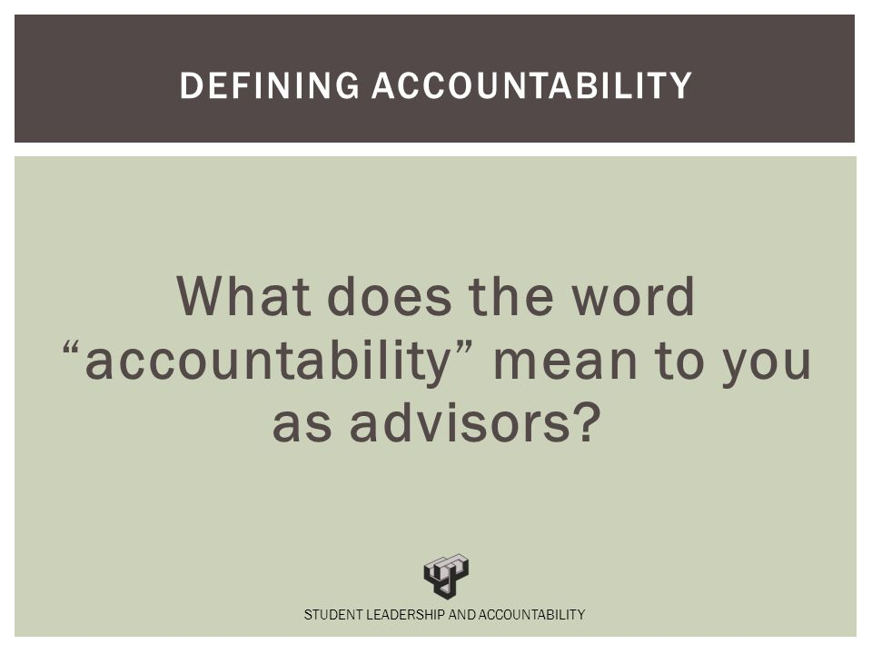 What does the word accountability mean to you as advisors.