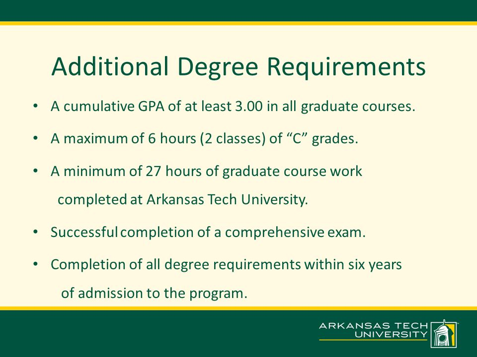 "Additional Degree Requirements A cumulative GPA of at least 3.00 in all graduate courses. A maximum of 6 hours (2 classes) of ""C"" grades. A minimum of"