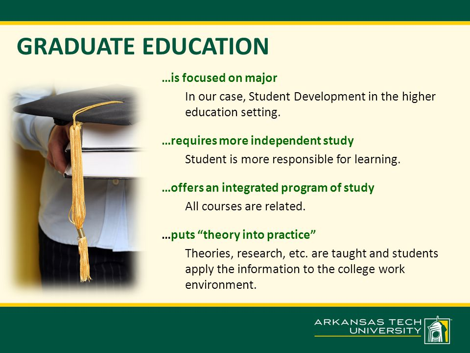 GRADUATE EDUCATION …is focused on major In our case, Student Development in the higher education setting.