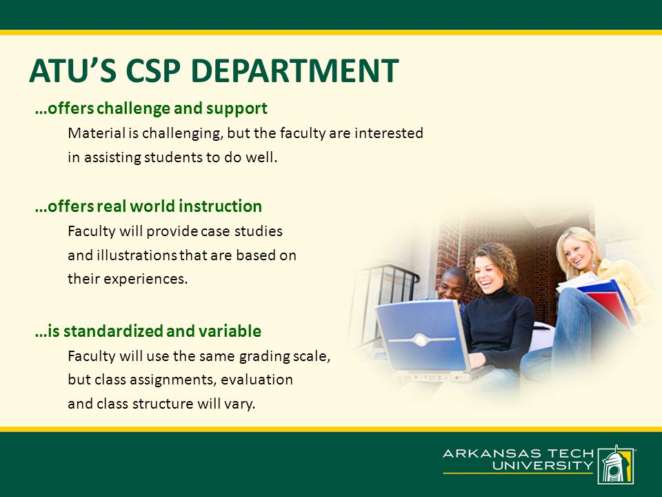 ATU'S CSP DEPARTMENT …offers challenge and support Material is challenging, but the faculty are interested in assisting students to do well.