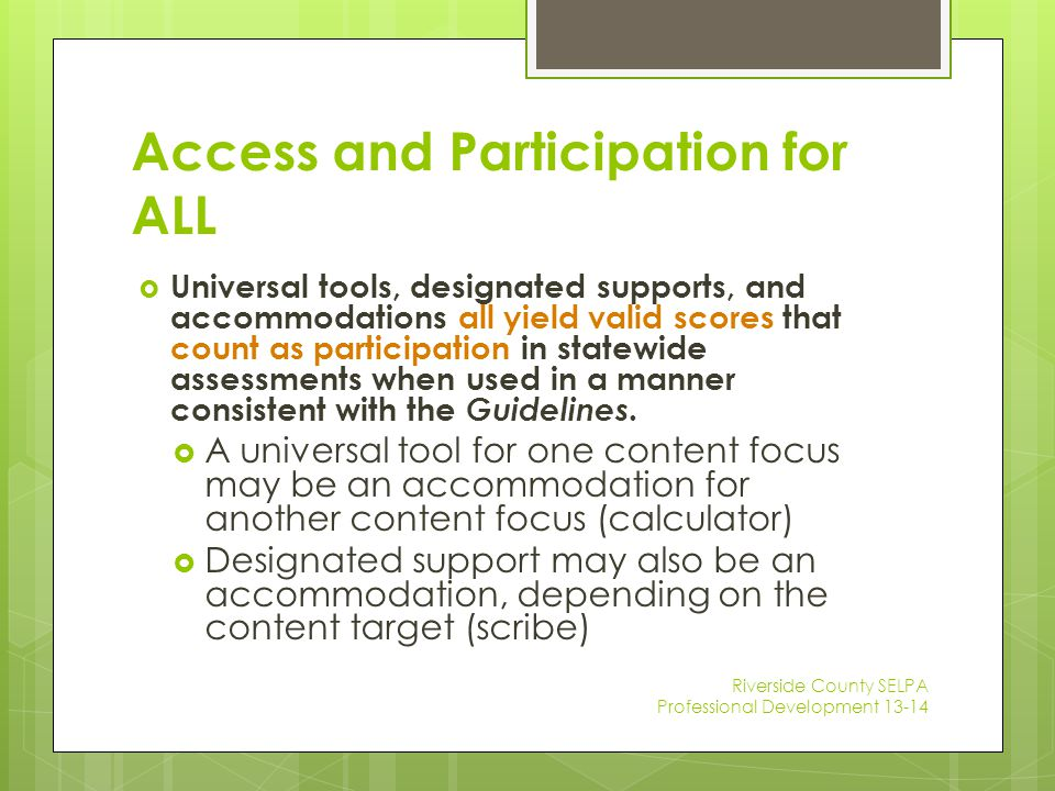 Access and Participation for ALL  Universal tools, designated supports, and accommodations all yield valid scores that count as participation in stat