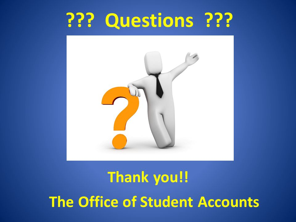Questions The Office of Student Accounts Thank you!!