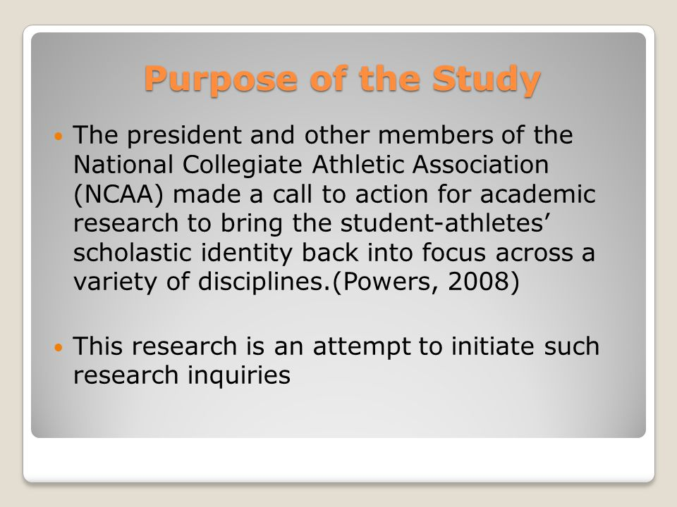 Purpose of the Study The president and other members of the National Collegiate Athletic Association (NCAA) made a call to action for academic researc