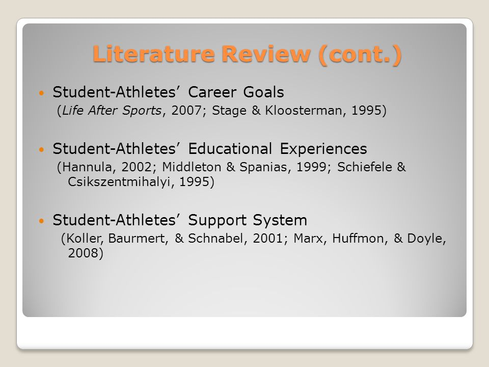 Literature Review (cont.) Student-Athletes' Career Goals (Life After Sports, 2007; Stage & Kloosterman, 1995) Student-Athletes' Educational Experience