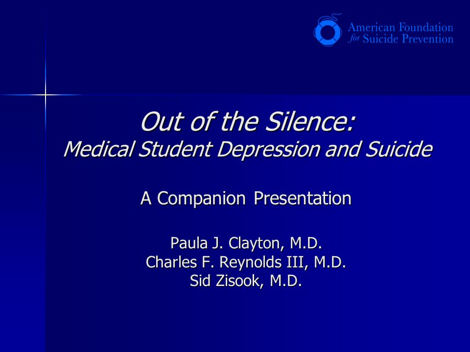 Out of the Silence: Medical Student Depression and Suicide A Companion Presentation Paula J.