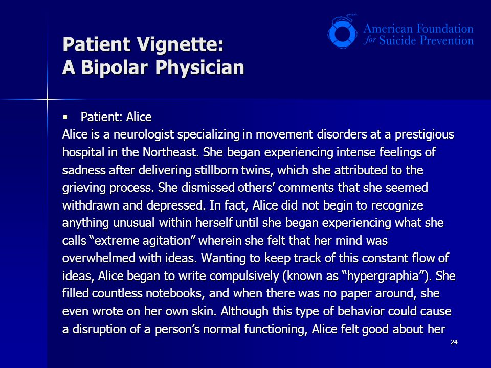 24 Patient Vignette: A Bipolar Physician  Patient: Alice Alice is a neurologist specializing in movement disorders at a prestigious hospital in the Northeast.