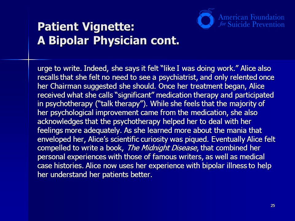 25 Patient Vignette: A Bipolar Physician cont. urge to write.