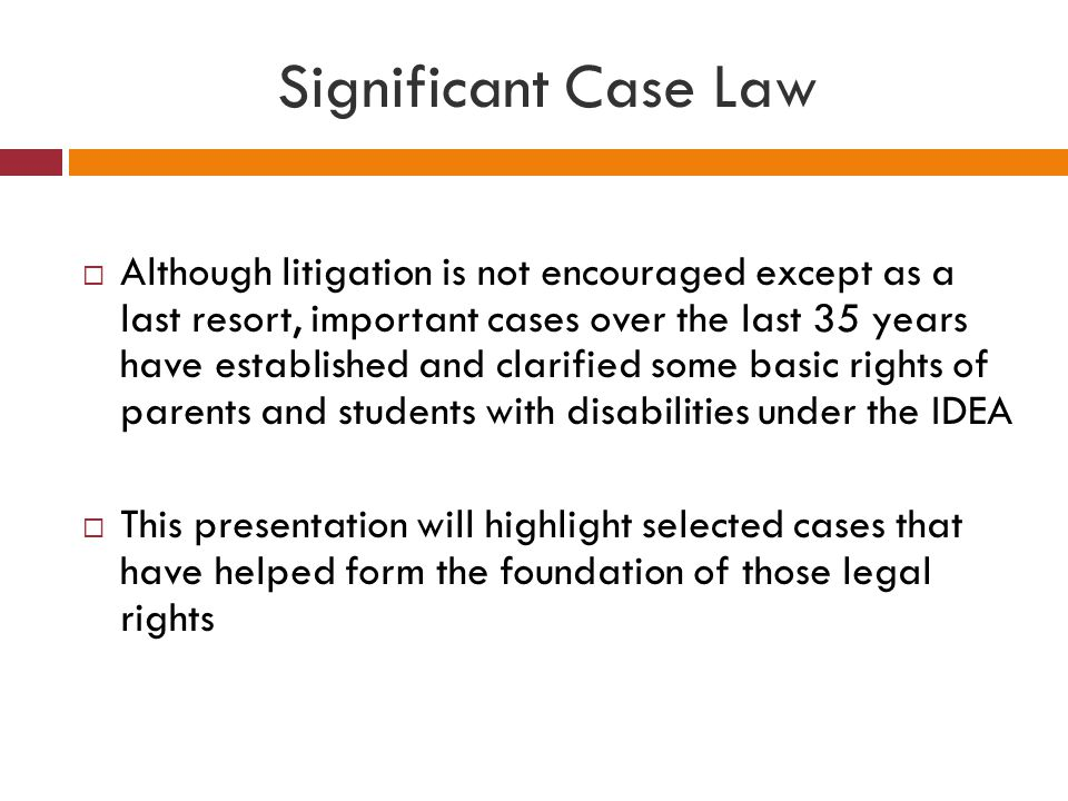 Significant Case Law  Although litigation is not encouraged except as a last resort, important cases over the last 35 years have established and clar
