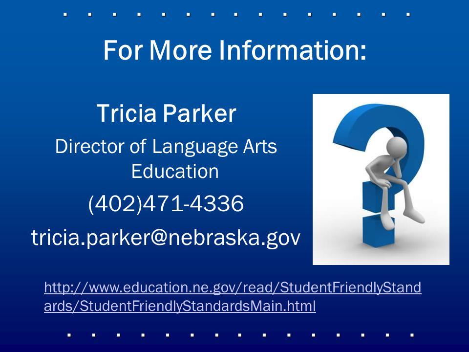 For More Information: Tricia Parker Director of Language Arts Education (402)471-4336 tricia.parker@nebraska.gov http://www.education.ne.gov/read/StudentFriendlyStand ards/StudentFriendlyStandardsMain.html