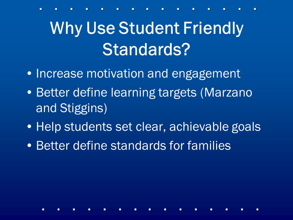 Why Use Student Friendly Standards.