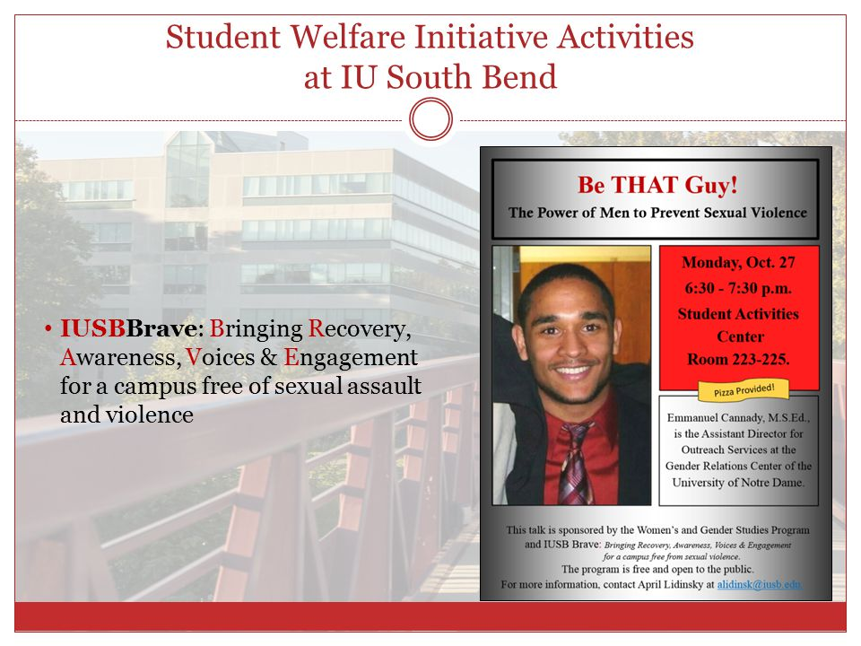IUSBBrave: Bringing Recovery, Awareness, Voices & Engagement for a campus free of sexual assault and violence Student Welfare Initiative Activities at IU South Bend