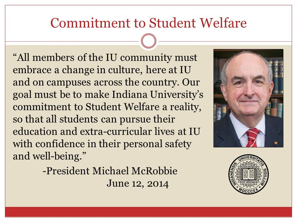 Commitment to Student Welfare All members of the IU community must embrace a change in culture, here at IU and on campuses across the country.
