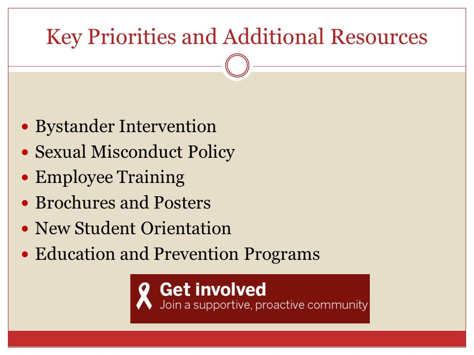 Key Priorities and Additional Resources Bystander Intervention Sexual Misconduct Policy Employee Training Brochures and Posters New Student Orientation Education and Prevention Programs