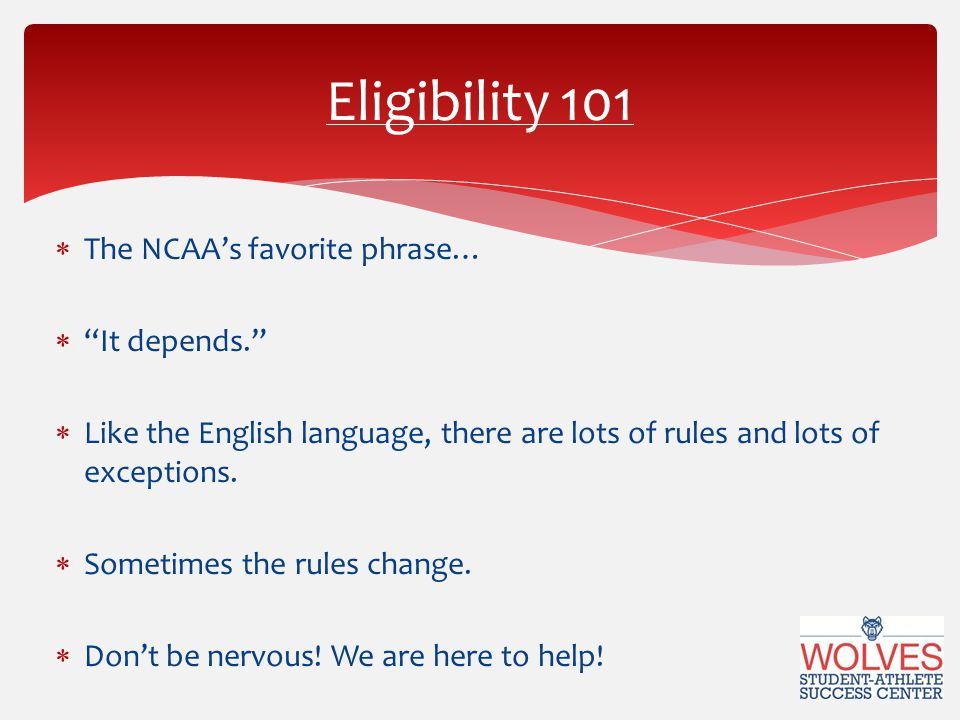  The NCAA's favorite phrase…  It depends.  Like the English language, there are lots of rules and lots of exceptions.