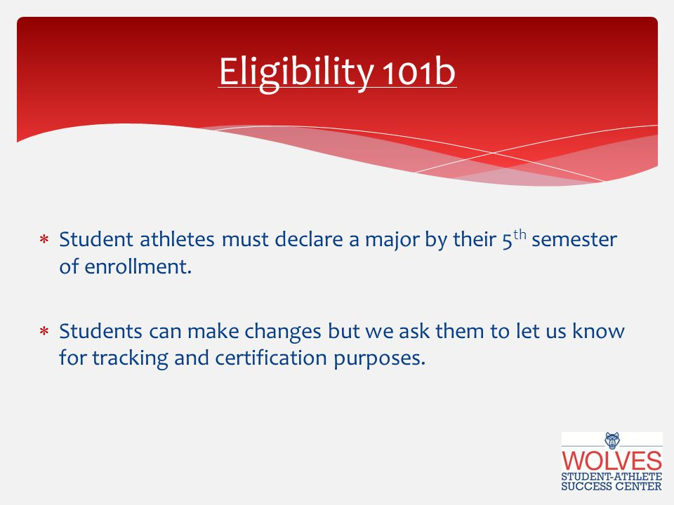  Student athletes must declare a major by their 5 th semester of enrollment.