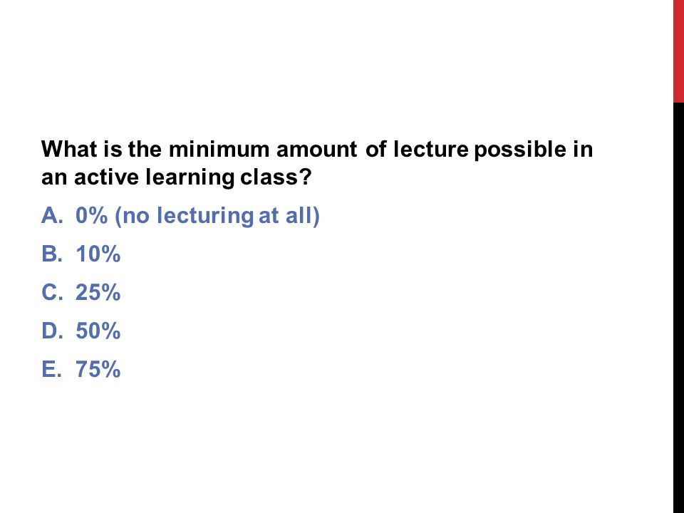 What is the minimum amount of lecture possible in an active learning class.