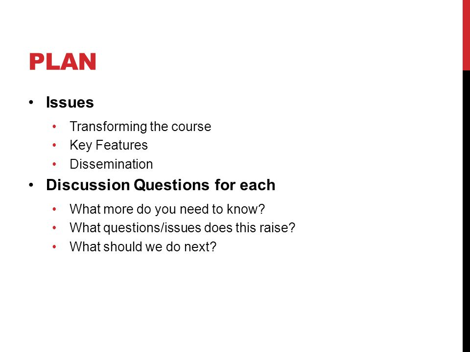 PLAN Issues Transforming the course Key Features Dissemination Discussion Questions for each What more do you need to know.