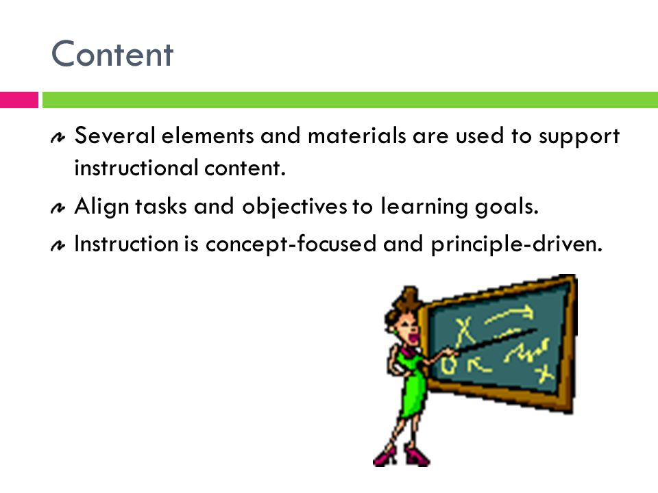 Content Several elements and materials are used to support instructional content.