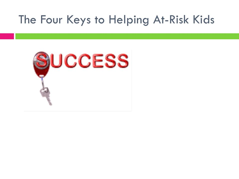The Four Keys to Helping At-Risk Kids