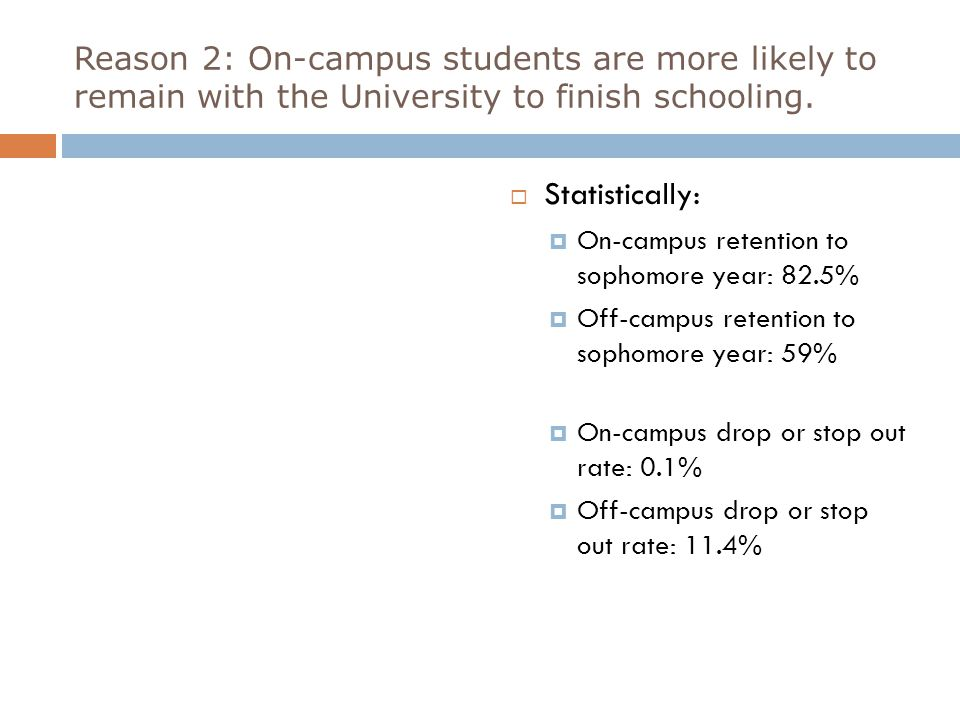 Reason 2: On-campus students are more likely to remain with the University to finish schooling.
