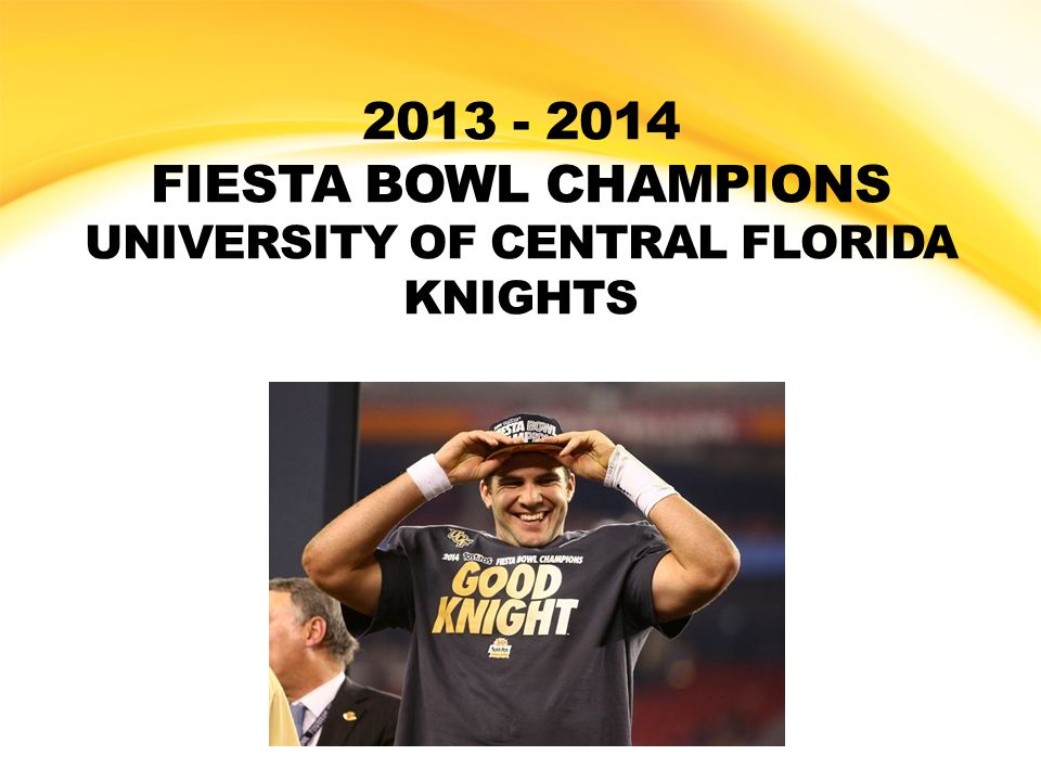 2013 - 2014 FIESTA BOWL CHAMPIONS UNIVERSITY OF CENTRAL FLORIDA KNIGHTS