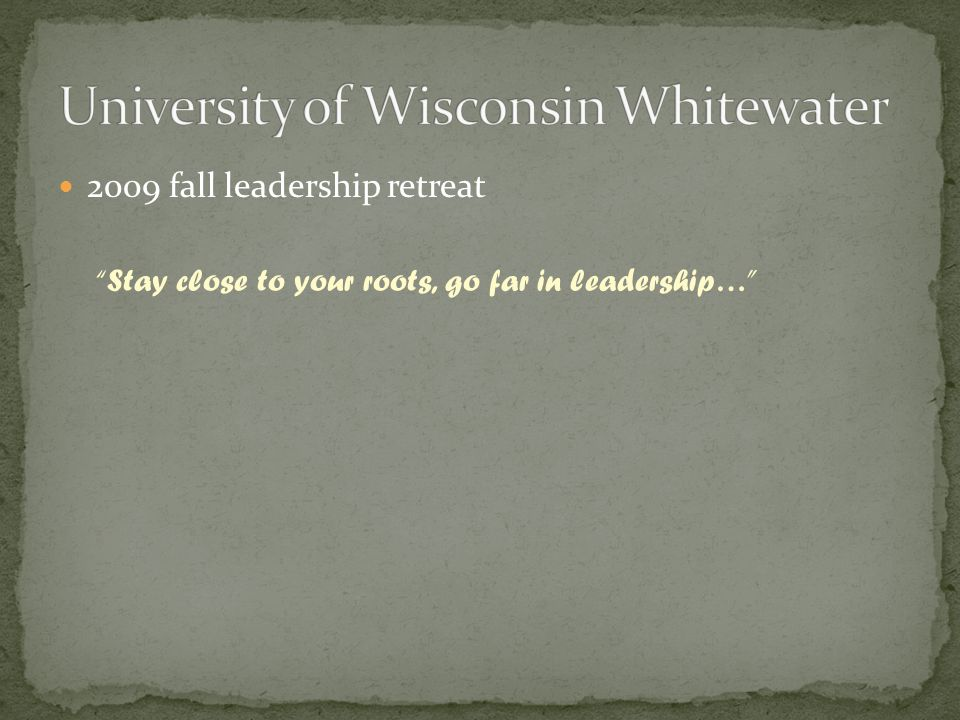 2009 fall leadership retreat Stay close to your roots, go far in leadership…