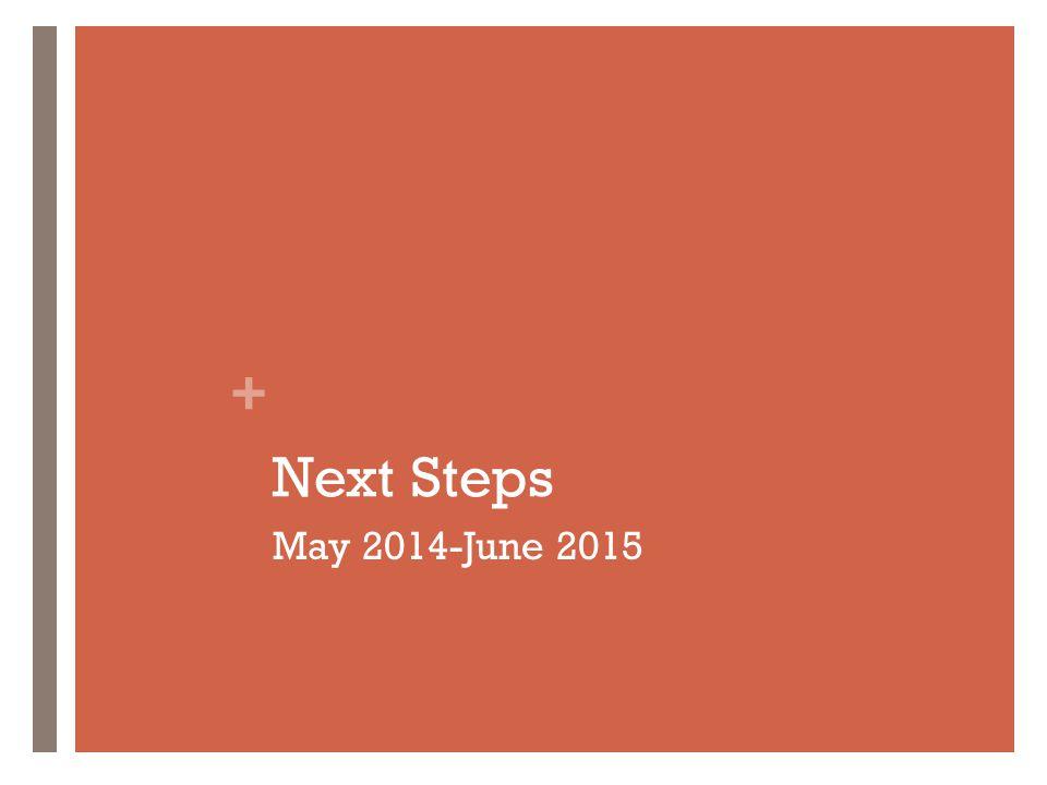 + Next Steps May 2014-June 2015