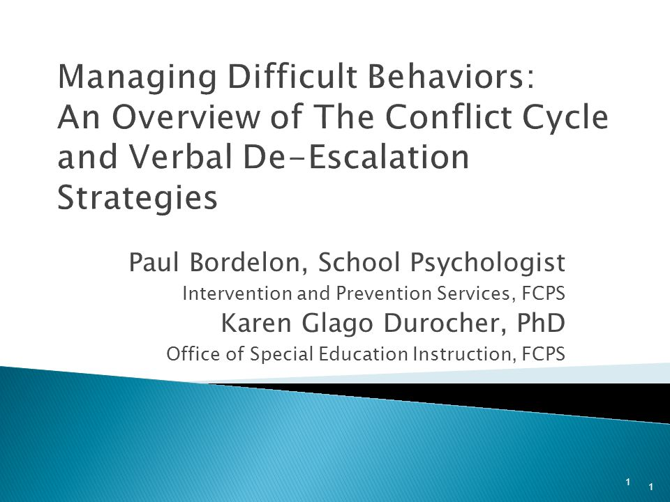 1 Managing Difficult Behaviors: An Overview of The Conflict Cycle and Verbal De-Escalation Strategies Paul Bordelon, School Psychologist Intervention