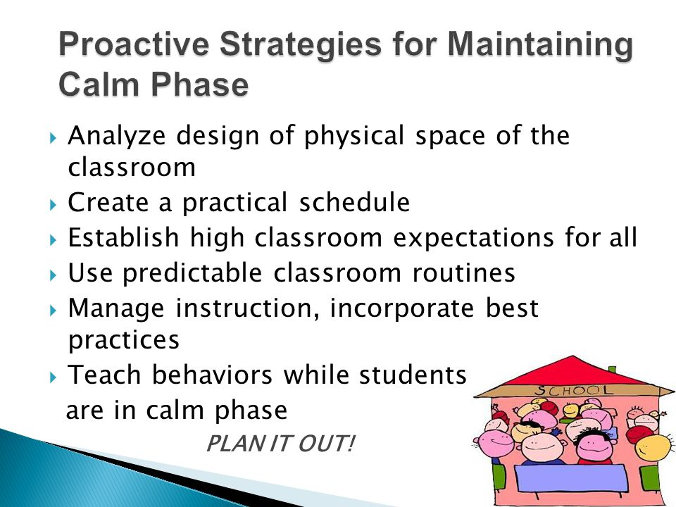 10  Analyze design of physical space of the classroom  Create a practical schedule  Establish high classroom expectations for all  Use predictable