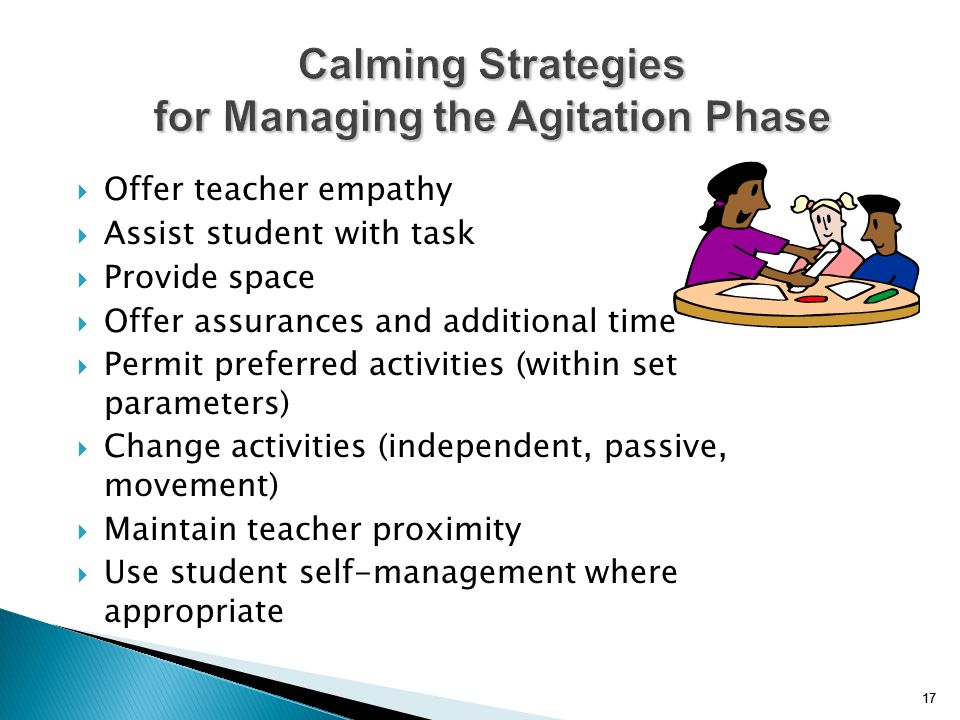 17  Offer teacher empathy  Assist student with task  Provide space  Offer assurances and additional time  Permit preferred activities (within set