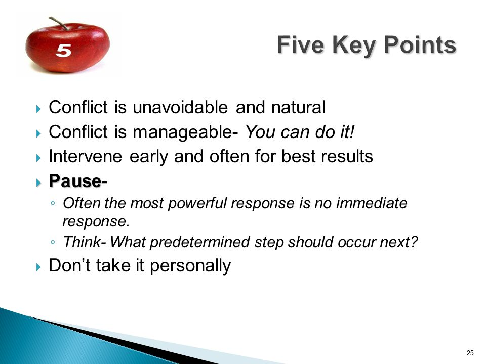 25  Conflict is unavoidable and natural  Conflict is manageable- You can do it!  Intervene early and often for best results  Pause  Pause- ◦ Ofte