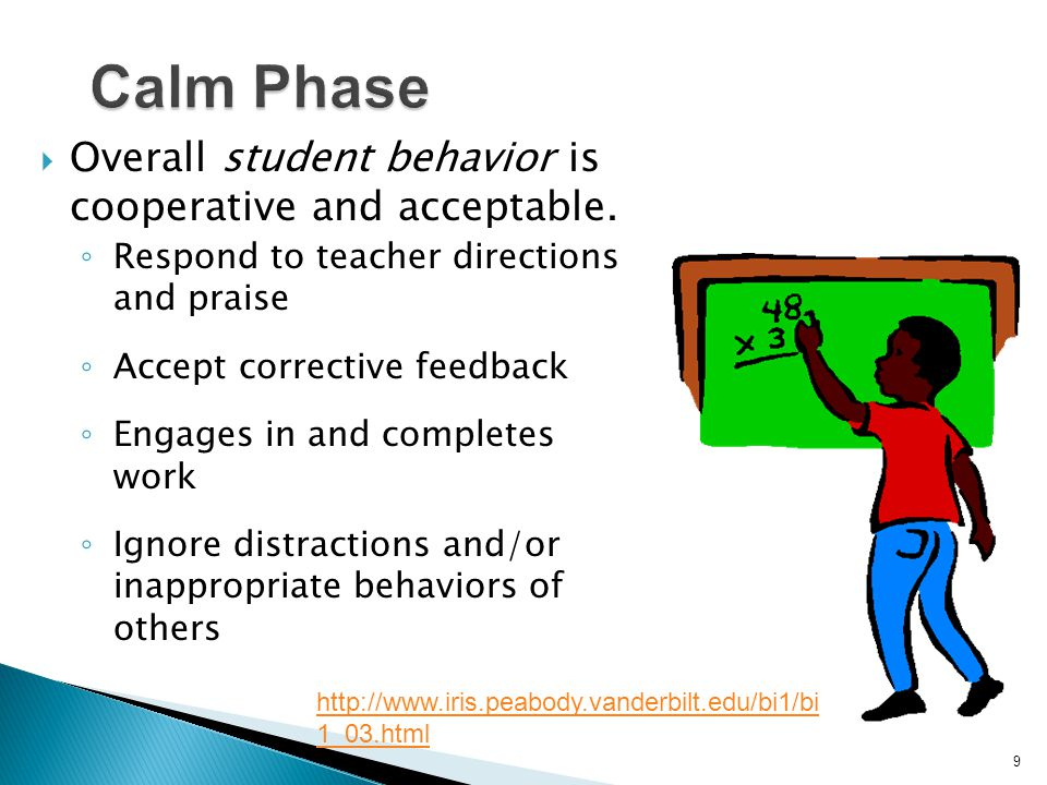 9  Overall student behavior is cooperative and acceptable. ◦ Respond to teacher directions and praise ◦ Accept corrective feedback ◦ Engages in and c