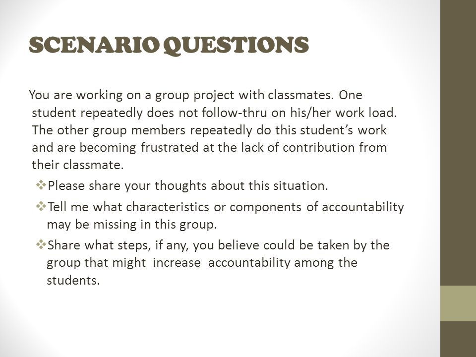 SCENARIO QUESTIONS You are working on a group project with classmates.