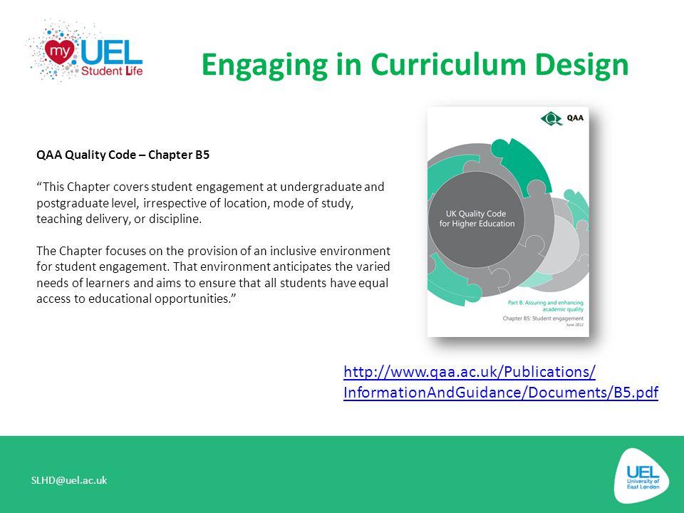 Engaging in Curriculum Design SLHD@uel.ac.uk http://www.qaa.ac.uk/Publications/ InformationAndGuidance/Documents/B5.pdf QAA Quality Code – Chapter B5