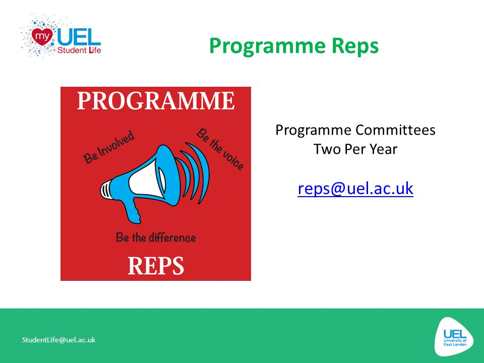 Programme Reps StudentLife@uel.ac.uk reps@uel.ac.uk Programme Committees Two Per Year