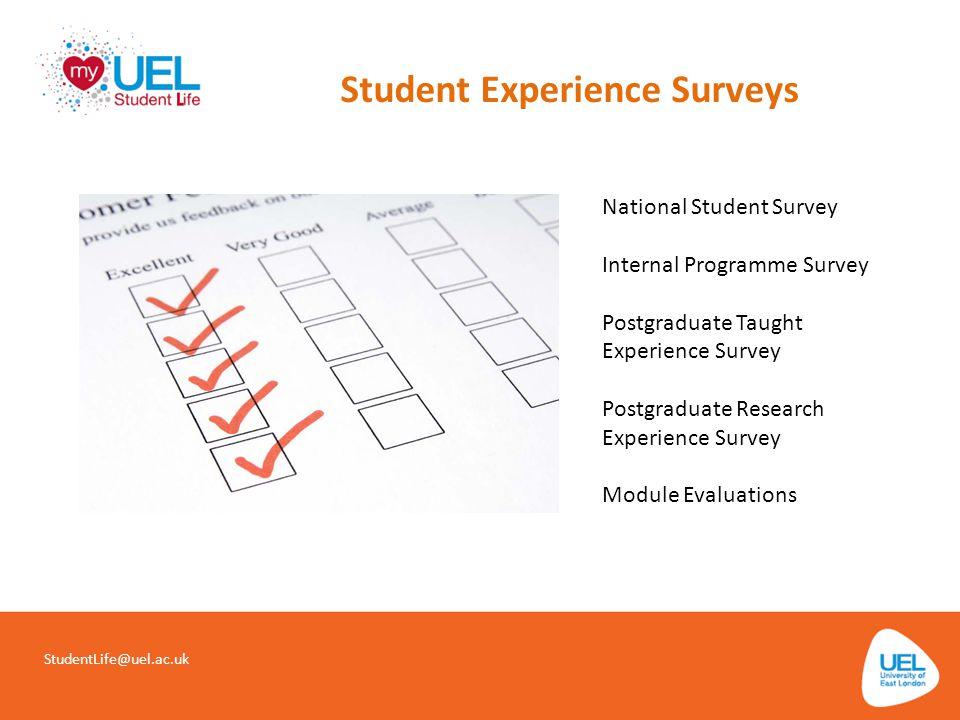 Student Experience Surveys StudentLife@uel.ac.uk National Student Survey Internal Programme Survey Postgraduate Taught Experience Survey Postgraduate