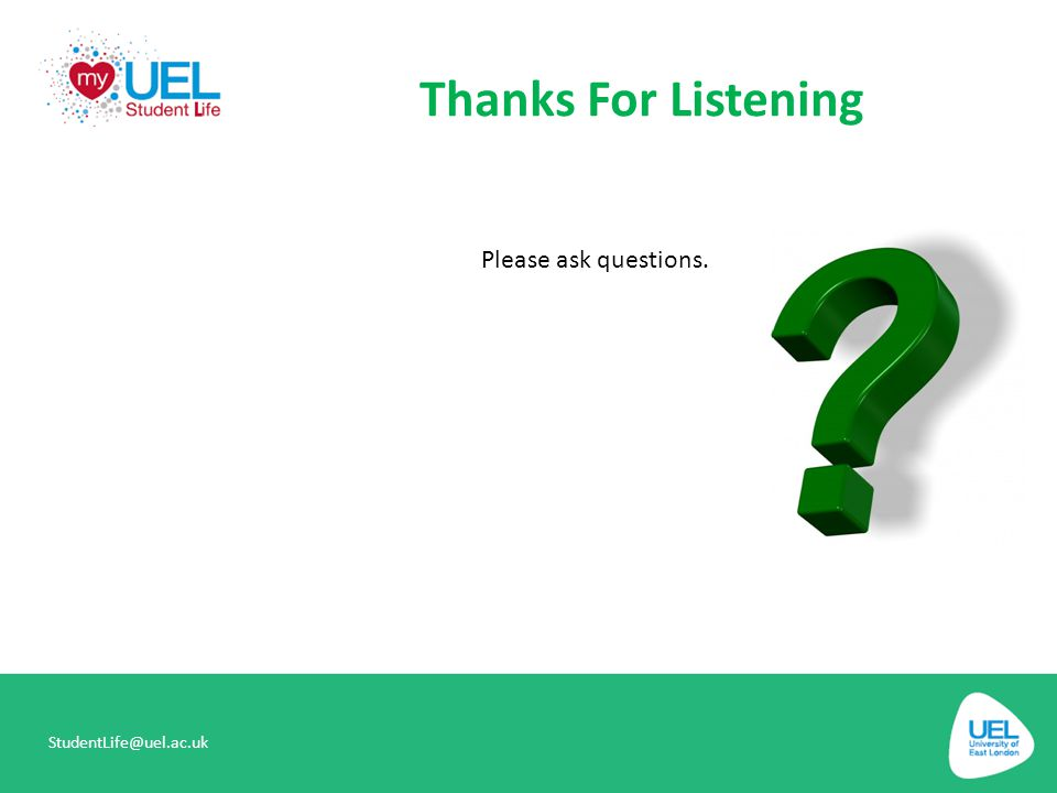 Thanks For Listening StudentLife@uel.ac.uk Please ask questions.