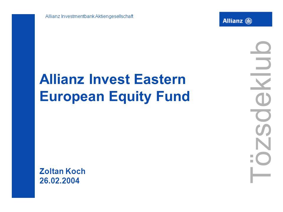 Allianz Investmentbank Aktiengesellschaft Tözsdeklub Allianz Invest Eastern European Equity Fund Zoltan Koch 26.02.2004