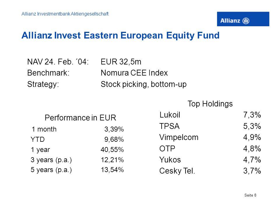 Allianz Investmentbank Aktiengesellschaft Seite 8 Allianz Invest Eastern European Equity Fund NAV 24. Feb. ´04: EUR 32,5m Benchmark: Nomura CEE Index