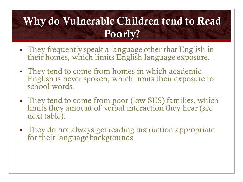 do tend to Read Poorly. Why do Vulnerable Children tend to Read Poorly.