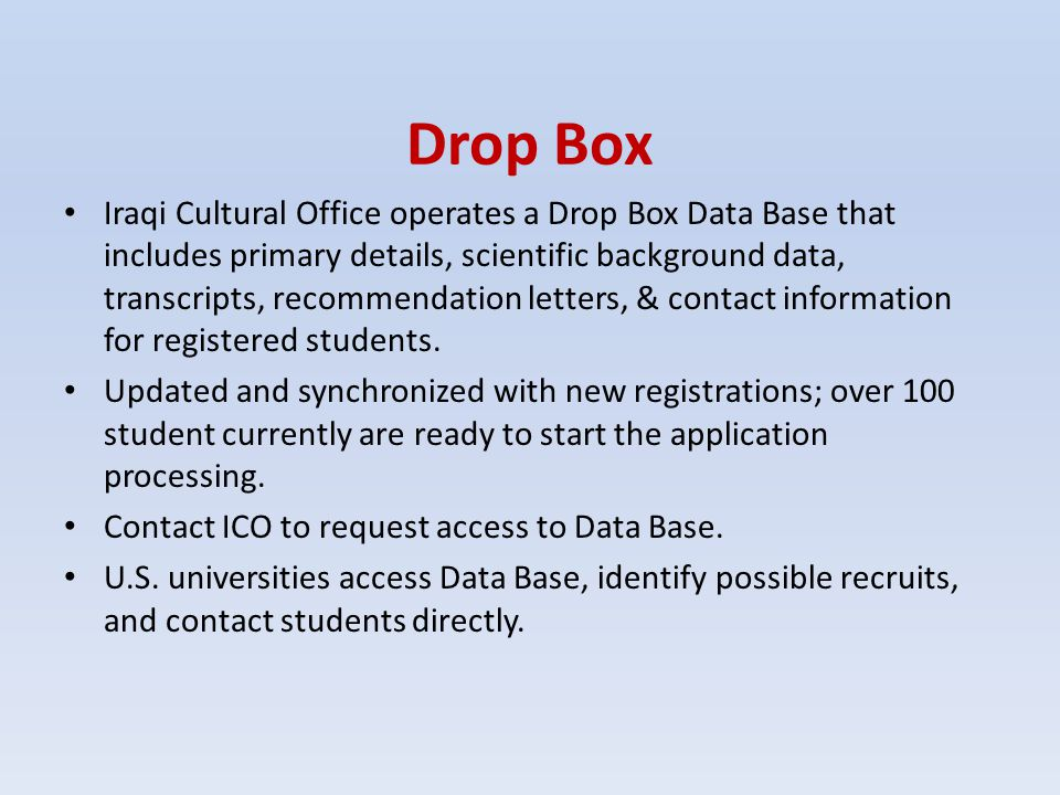 Drop Box Iraqi Cultural Office operates a Drop Box Data Base that includes primary details, scientific background data, transcripts, recommendation le
