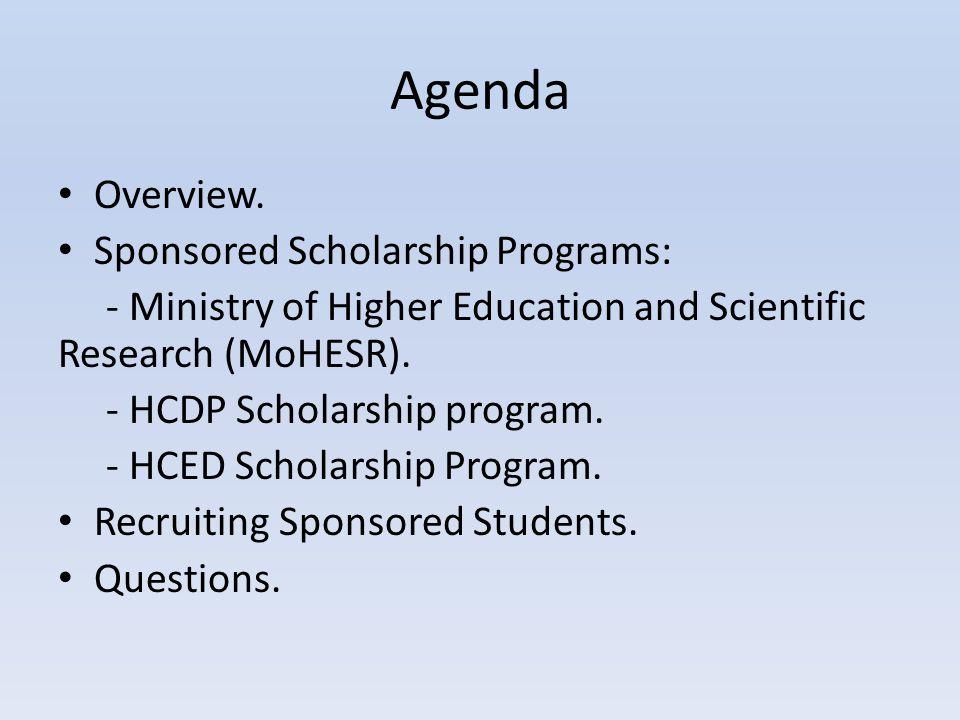 Overview Goal: Rebuilding higher education system 2 ministries of higher education (Baghdad and Erbil) 3 scholarship programs (2 national programs; 1 regional program); Competitive Conditional Admission; Graduate studies, STEM focus; ESL funding.