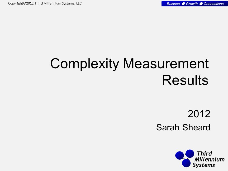 Copyright  2012 Third Millennium Systems, LLC Complexity Measurement Results 2012 Sarah Sheard