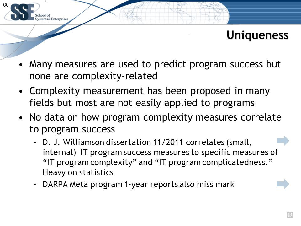 Uniqueness Many measures are used to predict program success but none are complexity-related Complexity measurement has been proposed in many fields but most are not easily applied to programs No data on how program complexity measures correlate to program success –D.