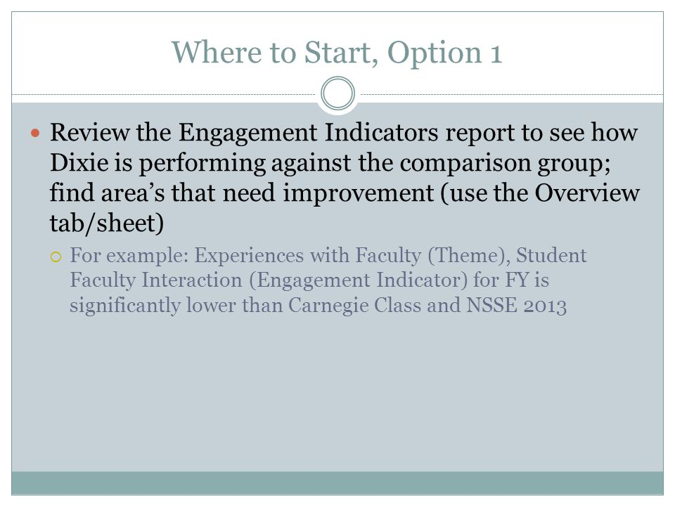Where to Start, Option 1 Review the Engagement Indicators report to see how Dixie is performing against the comparison group; find area's that need im