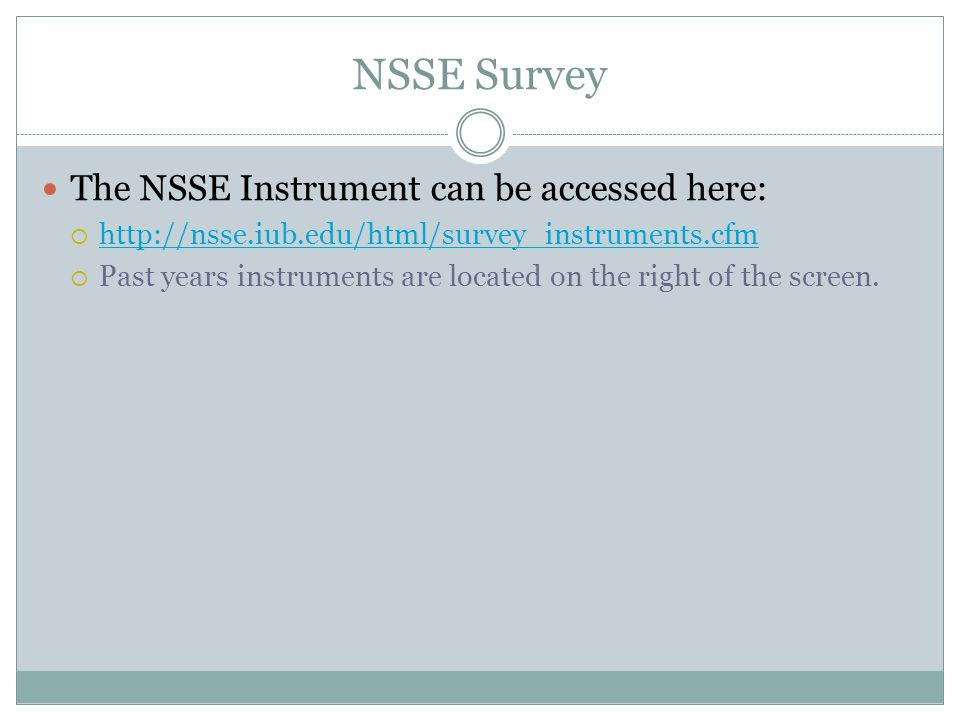 NSSE Survey The NSSE Instrument can be accessed here:  http://nsse.iub.edu/html/survey_instruments.cfm http://nsse.iub.edu/html/survey_instruments.cf